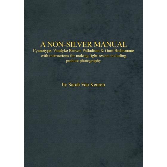 A NON-SILVER MANUAL by Sarah Van Keuren